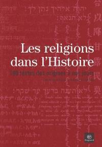 Les religions dans l'histoire : 100 textes des origines à nos jours