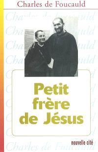 Oeuvres spirituelles du père Charles de Foucauld. Volume 7, Petit frère de Jésus