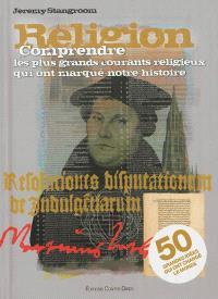 Religion : comprendre les plus grands courants religieux qui ont marqué notre histoire : 50 grandes idées qui ont changé le monde
