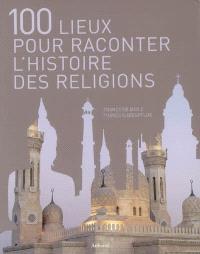 100 lieux pour raconter l'histoire des religions