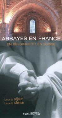 Abbayes en France, en Belgique et en Suisse : lieux de séjour, lieux de silence