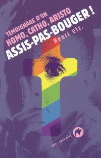Assis-pas-bouger ! : témoignage d'un homo, catho, aristo...