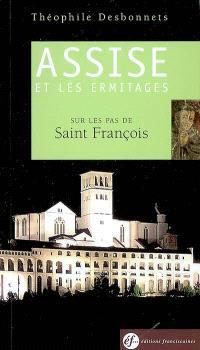 Assise et les ermitages : sur les pas de saint François : guide spirituel
