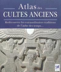 Atlas des cultes anciens : redécouvrez les extraordinaires traditions de l'aube des temps
