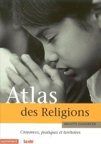 Atlas des religions : croyances, pratiques et territoires