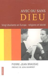 Avec ou sans Dieu : vingt étudiants en Europe : religions et laïcité