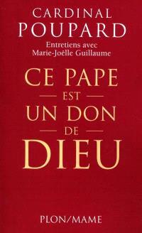 Ce pape est un don de Dieu ! : entretiens avec Marie-Joëlle Guillaume