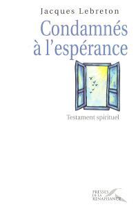 Condamnés à l'espérance : testament spirituel
