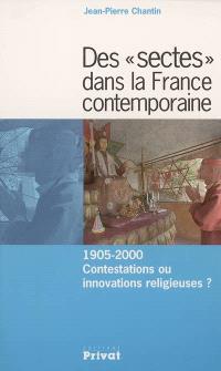 Des sectes dans la France contemporaine : 1905-2000 : contestations ou innovations religieuses ?