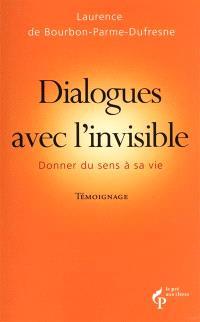 Dialogues avec l'invisible : donner du sens à sa vie