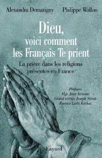 Dieu, voici comment les Français te prient : la prière dans les religions présentes en France : entretiens