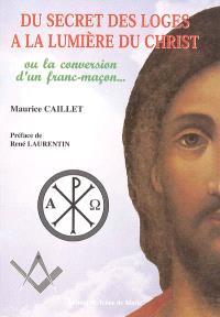 Du secret des loges à la lumière du Christ ou La conversion d'un franc-maçon...