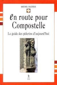En route pour Compostelle : le guide des pèlerins d'aujourd'hui