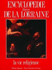 Encyclopédie illustrée de la Lorraine. Volume 3, La Vie religieuse