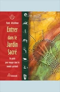 Entrer dans le jardin sacré  : guide pour voyager dans les mondes spirituels