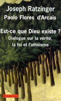 Est-ce que Dieu existe ? : dialogue sur la vérité, la foi et l'athéisme