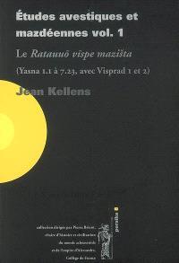 Etudes avestiques et mazdéennes. Volume 1, Le Ratauuo vispe mazista : (Yasna 1.1 à 7.23, avec Visprad 1 et 2)