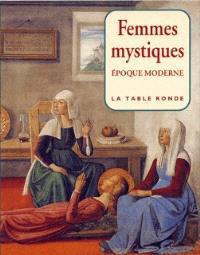 Femmes mystiques, époque moderne XVIe-XVIIIe siècles : anthologie
