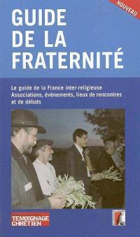 Guide de la fraternité : le guide de la France inter-religieuse : associations, événements, lieux de rencontres et de débats