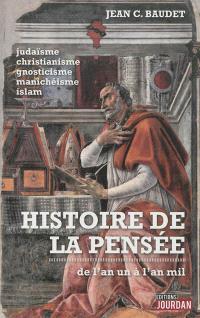 Histoire de la pensée : de l'an un à l'an mil : judaïsme, christianisme, gnosticisme, manichéisme, islam