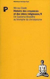 Histoire des idées et des croyances religieuses. Volume 2, De Gautama Bouddha au triomphe du christianisme