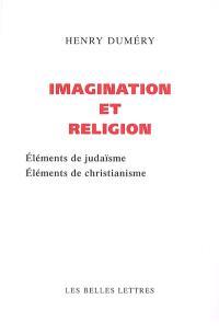 Imagination et religion : éléments de judaïsme, éléments de christianisme