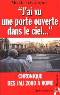 J'ai vu une porte ouverte dans le ciel... : chronique des JMJ 2000 à Rome