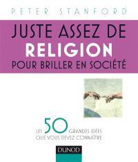 Juste assez de religion pour briller en société : les 50 grandes idées que vous devez connaître