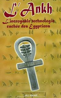 L'Ankh : l'incroyable technologie cachée des Egyptiens