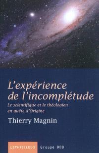 L'expérience de l'incomplétude : le scientifique et le théologien en quête d'origine