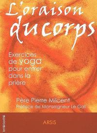 L'oraison du corps : exercices de yoga pour entrer dans la prière