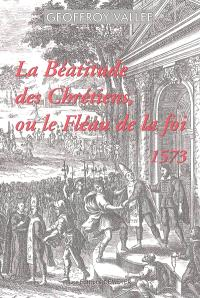 La béatitude des chrétiens ou Le fléau de la foy (1573)