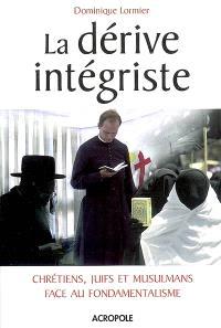 La dérive intégriste : chrétiens, juifs et musulmans face au fondamentalisme