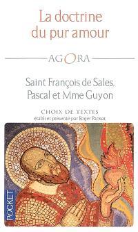 La doctrine du pur amour : saint François de Sales, Pascal et Mme Guyon