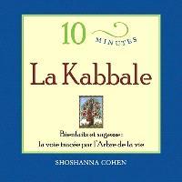 La kabbale en 10 minutes  : bienfaits et sagesse : la voie tracée par l'arbre de la vie