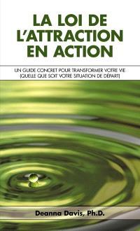 La loi de l'attraction en action  : un guide réaliste pour transformer votre vie, peu importe votre situation de départ