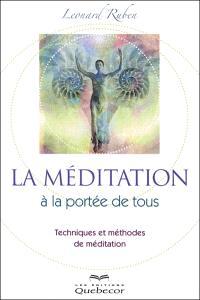La méditation à la portée de tous  : techniques et méthodes de méditation