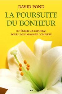 La poursuite du bonheur  : intégrer les chakras pour une harmonie complète