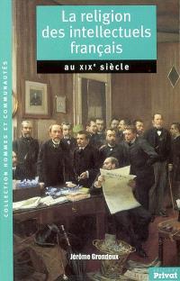 La religion des intellectuels français au XIXe siècle : essai sur les origines de la modernité religieuse