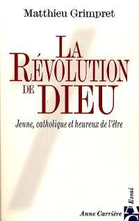 La révolution de Dieu : jeune, catholique et heureux de l'être
