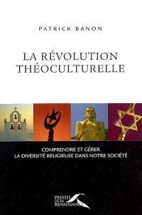 La révolution théoculturelle : comprendre et gérer la diversité religieuse dans notre société
