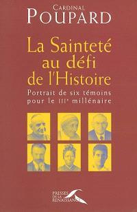 La sainteté au défi de l'histoire : portrait de six témoins pour le IIIe millénaire
