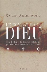 Le combat pour Dieu : une histoire du fondamentalisme juif, chrétien et musulman (1492-2001)