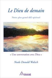 Le Dieu de demain  : notre plus grand défi spirituel : une conversation avec Dieu