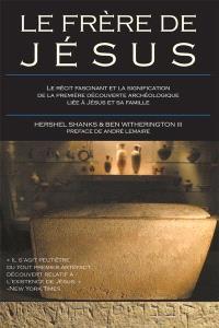 Le frère de Jésus  : le récit fascinant et la signification de la première découverte archéologique liée à Jésus et sa famille
