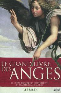 Le grand livre des anges : le guide illustré des êtres célestes et traditions angéliques