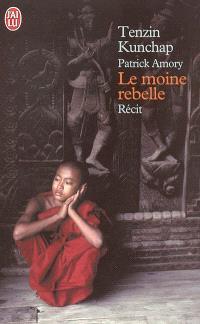Le moine rebelle : carnets de lutte de ma vie au Tibet