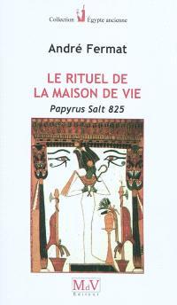 Le rituel de la maison de vie : papyrus Salt 825