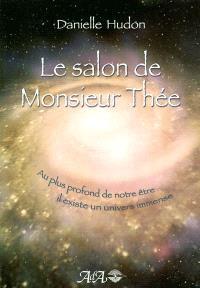 Le salon de monsieur Thée  : au plus profond de notre être il existe un univers immense