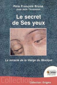 Le secret de ses yeux : le miracle de la Vierge du Mexique